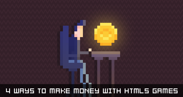 4 Ways to Make Money With HTML5 Games